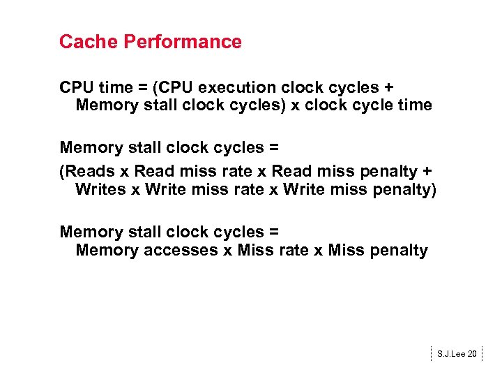 Cache Performance CPU time = (CPU execution clock cycles + Memory stall clock cycles)