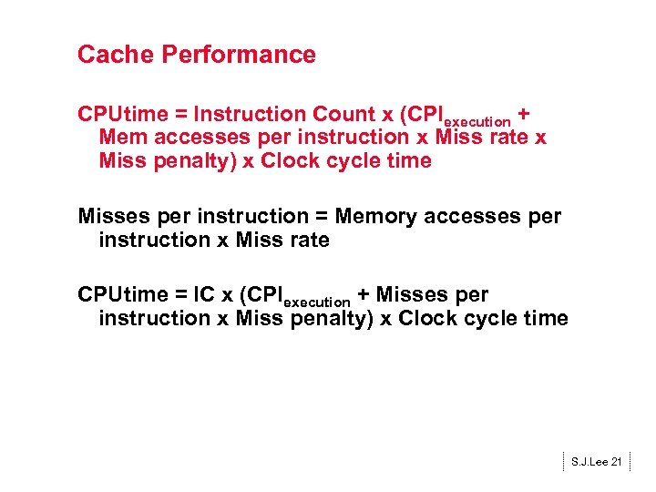 Cache Performance CPUtime = Instruction Count x (CPIexecution + Mem accesses per instruction x