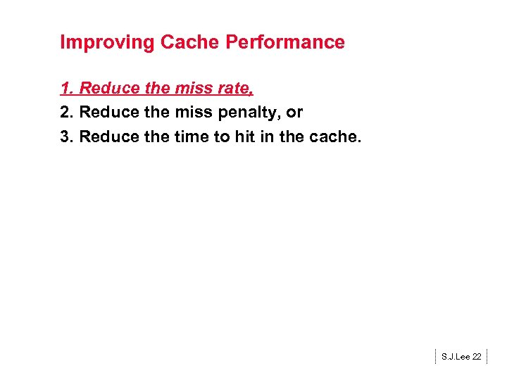 Improving Cache Performance 1. Reduce the miss rate, 2. Reduce the miss penalty, or