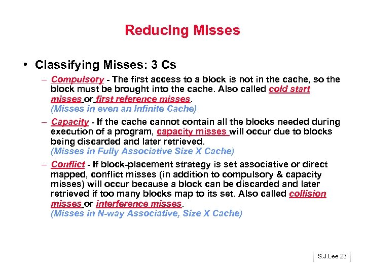 Reducing Misses • Classifying Misses: 3 Cs – Compulsory - The first access to