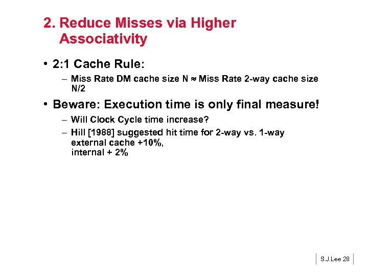 2. Reduce Misses via Higher Associativity • 2: 1 Cache Rule: – Miss Rate