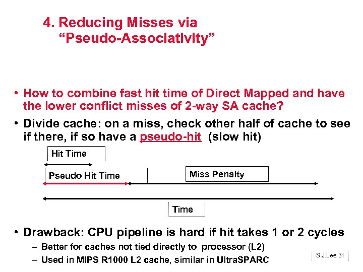 "4. Reducing Misses via ""Pseudo-Associativity"" • How to combine fast hit time of Direct"