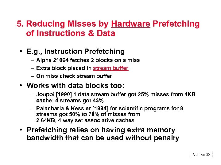 5. Reducing Misses by Hardware Prefetching of Instructions & Data • E. g. ,