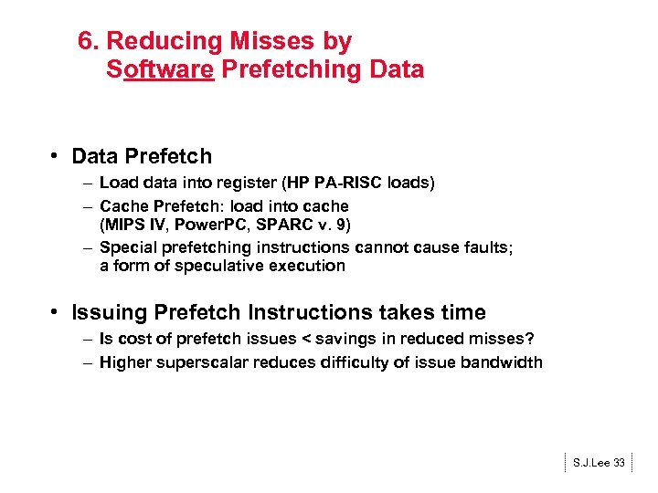 6. Reducing Misses by Software Prefetching Data • Data Prefetch – Load data into