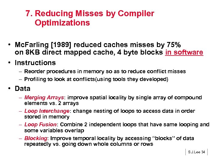 7. Reducing Misses by Compiler Optimizations • Mc. Farling [1989] reduced caches misses by
