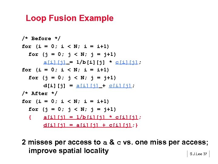 Loop Fusion Example /* Before */ for (i = 0; i < N; i