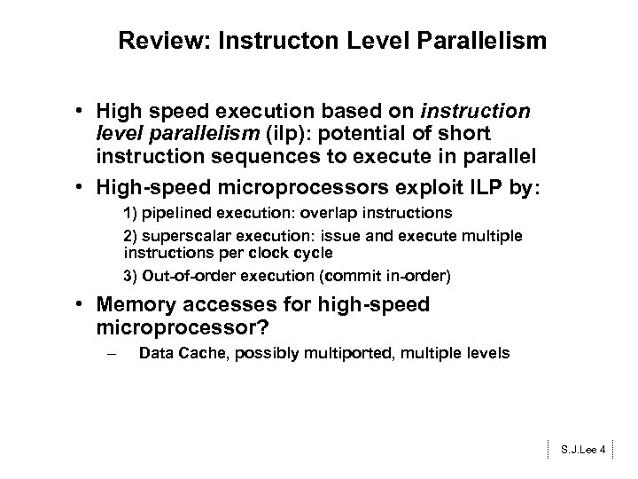 Review: Instructon Level Parallelism • High speed execution based on instruction level parallelism (ilp):