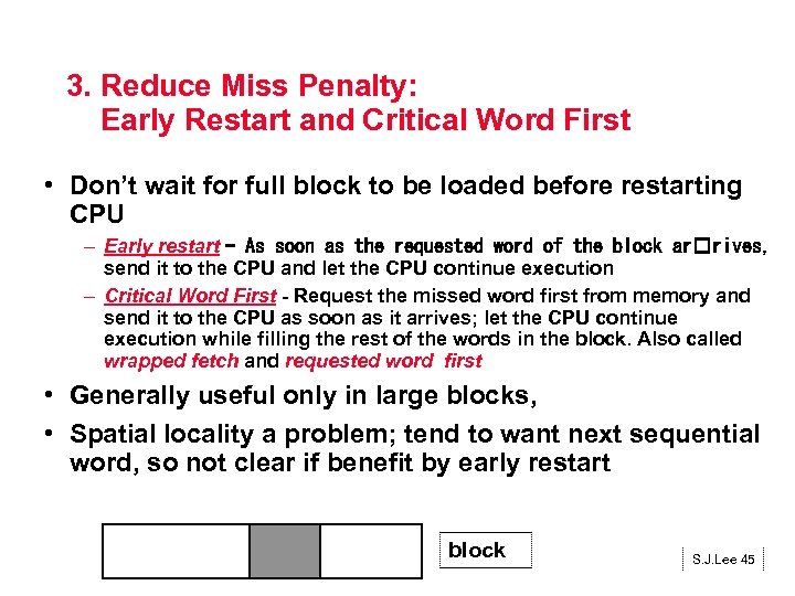 3. Reduce Miss Penalty: Early Restart and Critical Word First • Don't wait for