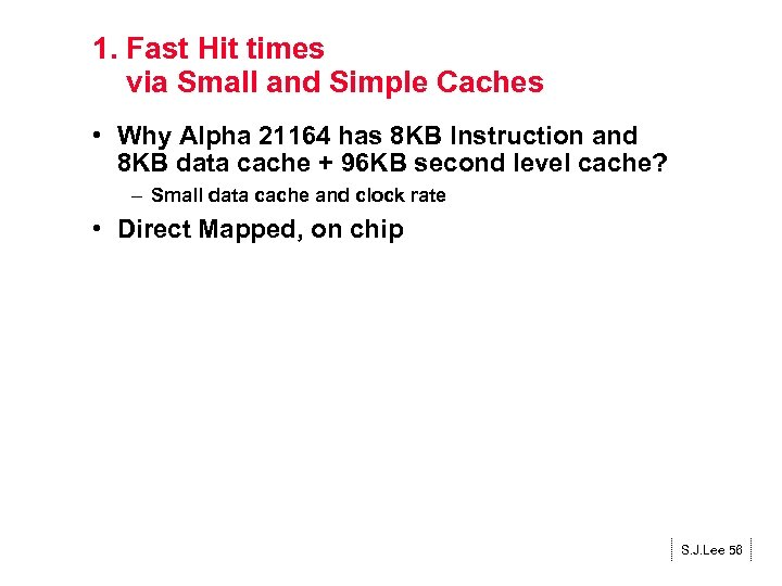 1. Fast Hit times via Small and Simple Caches • Why Alpha 21164 has