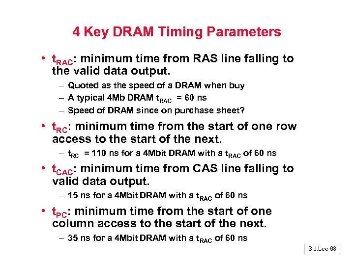 4 Key DRAM Timing Parameters • t. RAC: minimum time from RAS line falling