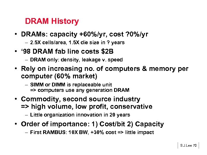 DRAM History • DRAMs: capacity +60%/yr, cost ? 0%/yr – 2. 5 X cells/area,