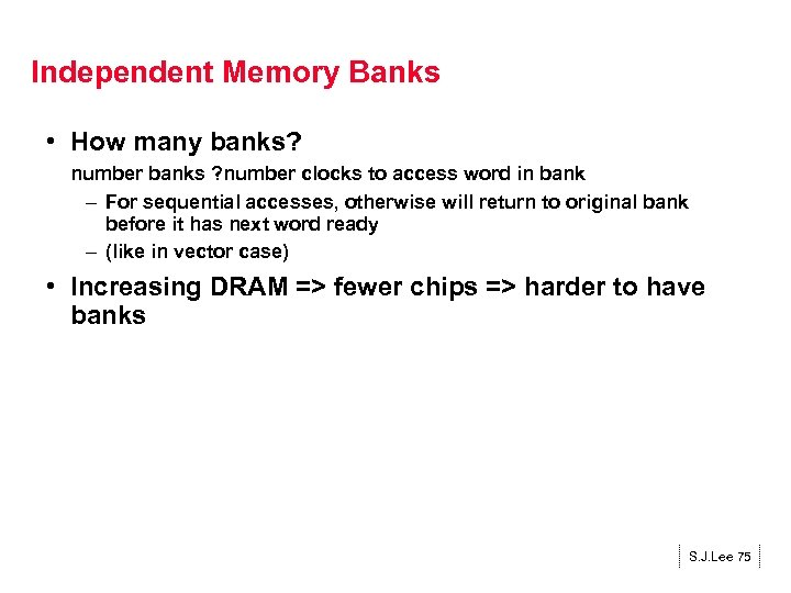 Independent Memory Banks • How many banks? number banks ? number clocks to access