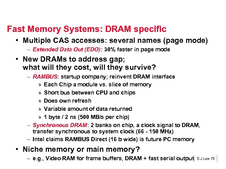 Fast Memory Systems: DRAM specific • Multiple CAS accesses: several names (page mode) –