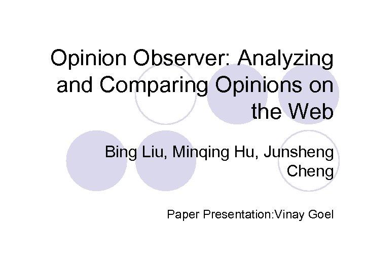 Opinion Observer: Analyzing and Comparing Opinions on the Web Bing Liu, Minqing Hu, Junsheng