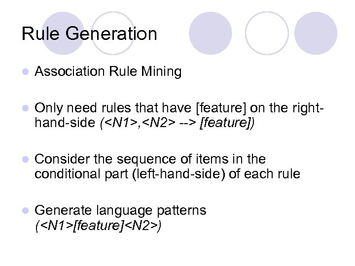 Rule Generation l Association Rule Mining l Only need rules that have [feature] on