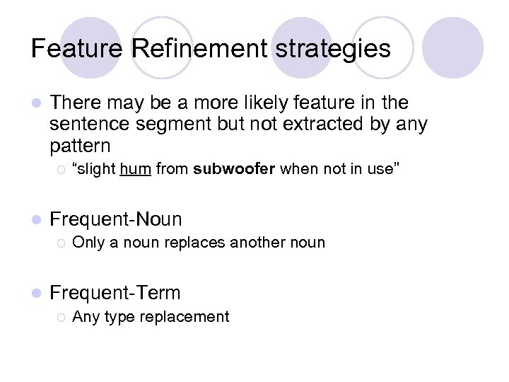 Feature Refinement strategies l There may be a more likely feature in the sentence
