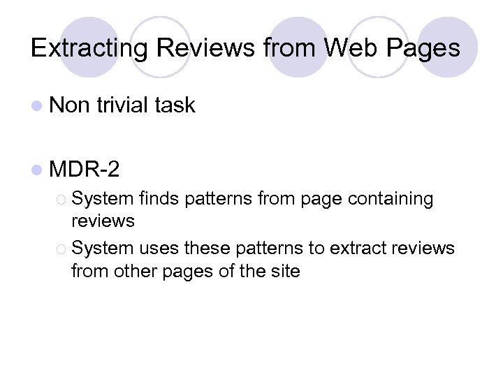 Extracting Reviews from Web Pages l Non trivial task l MDR-2 ¡ System finds
