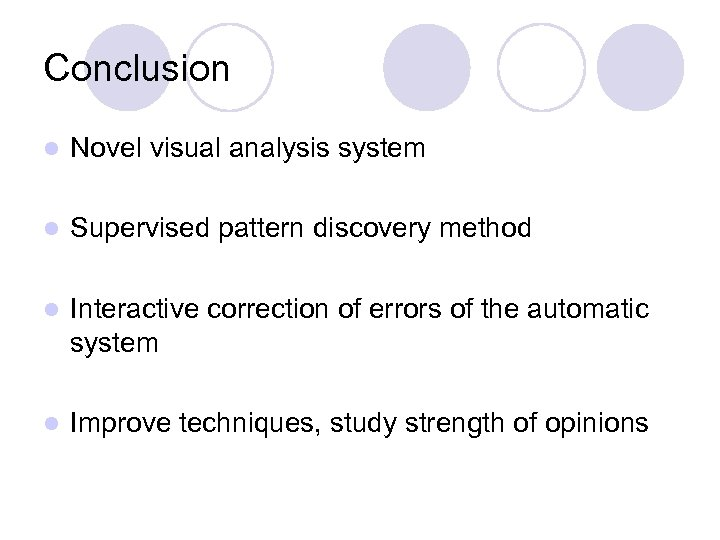 Conclusion l Novel visual analysis system l Supervised pattern discovery method l Interactive correction