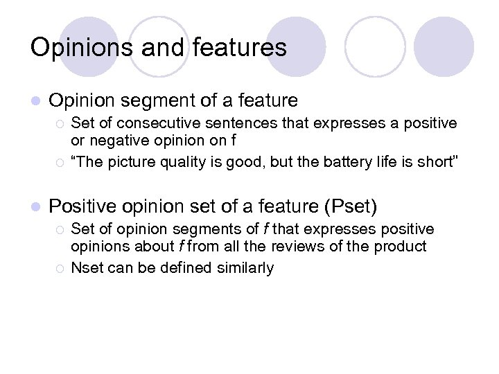 Opinions and features l Opinion segment of a feature ¡ ¡ l Set of