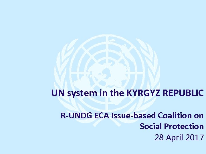 UN system in the KYRGYZ REPUBLIC R-UNDG ECA Issue-based Coalition on Social Protection 28