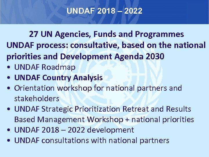 UNDAF 2018 – 2022 27 UN Agencies, Funds and Programmes UNDAF process: consultative, based