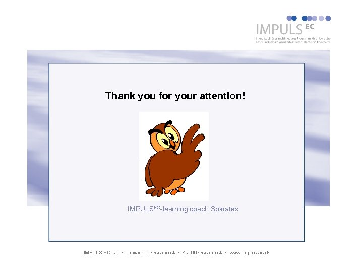 Thank you for your attention! IMPULSEC-learning coach Sokrates IMPULS EC c/o Universität Osnabrück 49069