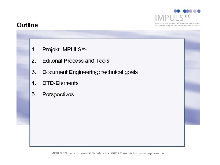 Outline 1. Projekt IMPULSEC 2. Editorial Process and Tools 3. Document Engineering: technical goals
