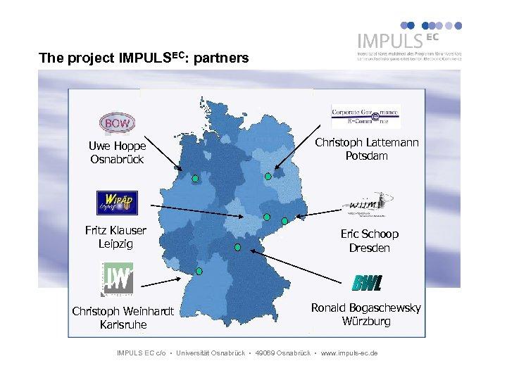 The project IMPULSEC: partners Uwe Hoppe Osnabrück Christoph Lattemann Potsdam Fritz Klauser Leipzig Eric