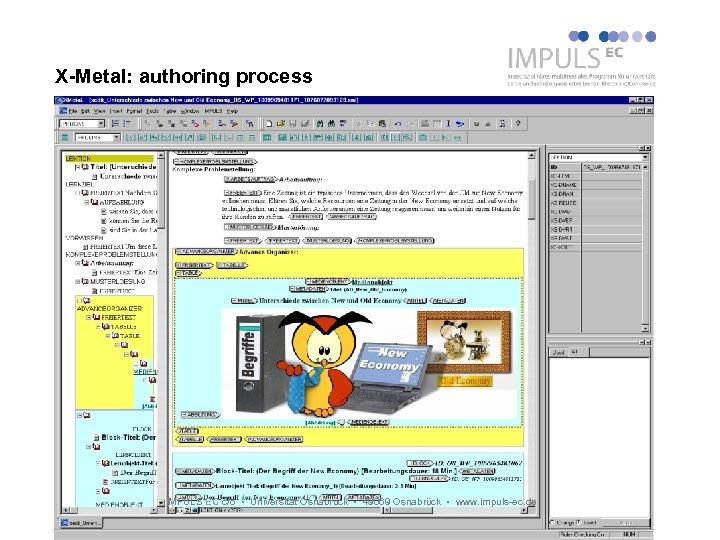 X-Metal: authoring process IMPULS EC c/o Universität Osnabrück 49069 Osnabrück www. impuls-ec. de