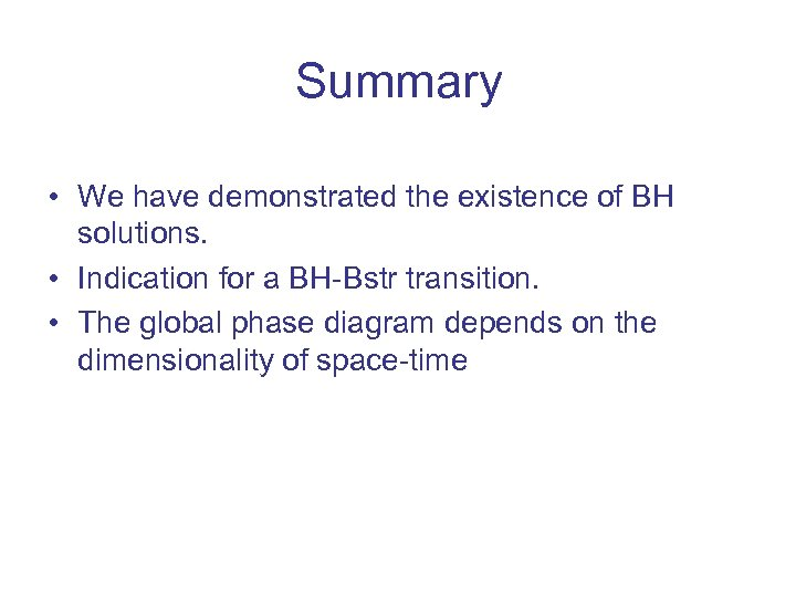 Summary • We have demonstrated the existence of BH solutions. • Indication for a