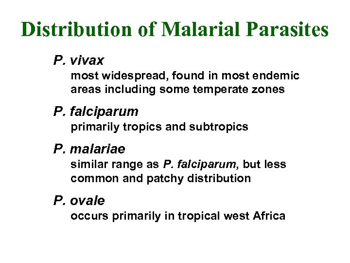 Distribution of Malarial Parasites P. vivax most widespread, found in most endemic areas including
