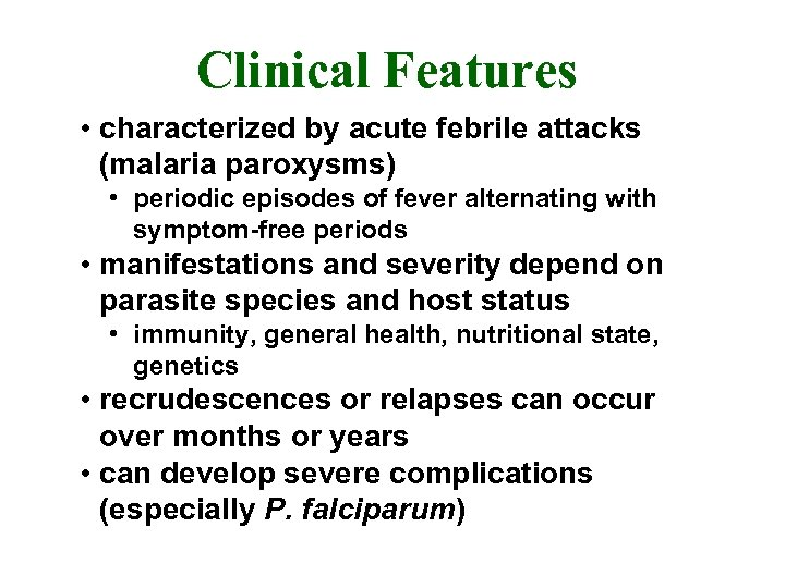 Clinical Features • characterized by acute febrile attacks (malaria paroxysms) • periodic episodes of