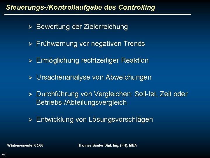 Steuerungs-/Kontrollaufgabe des Controlling Ø Bewertung der Zielerreichung Ø Frühwarnung vor negativen Trends Ø Ermöglichung
