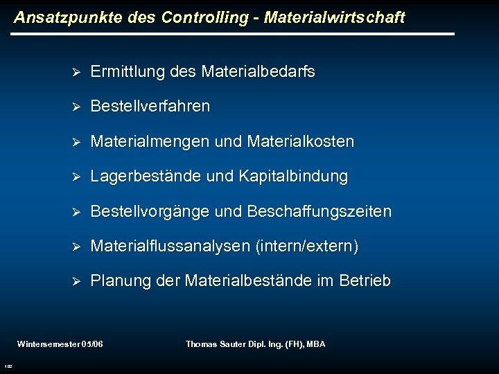 Ansatzpunkte des Controlling - Materialwirtschaft Ø Ermittlung des Materialbedarfs Ø Bestellverfahren Ø Materialmengen und