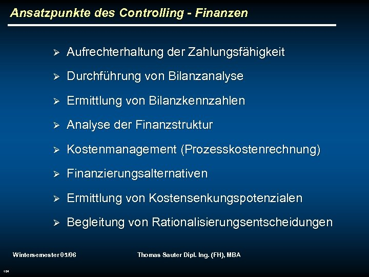 Ansatzpunkte des Controlling - Finanzen Ø Aufrechterhaltung der Zahlungsfähigkeit Ø Durchführung von Bilanzanalyse Ø