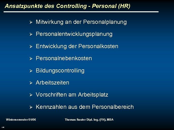 Ansatzpunkte des Controlling - Personal (HR) Ø Mitwirkung an der Personalplanung Ø Personalentwicklungsplanung Ø