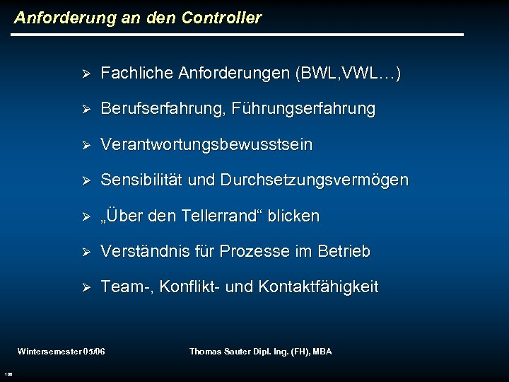 Anforderung an den Controller Ø Fachliche Anforderungen (BWL, VWL…) Ø Berufserfahrung, Führungserfahrung Ø Verantwortungsbewusstsein