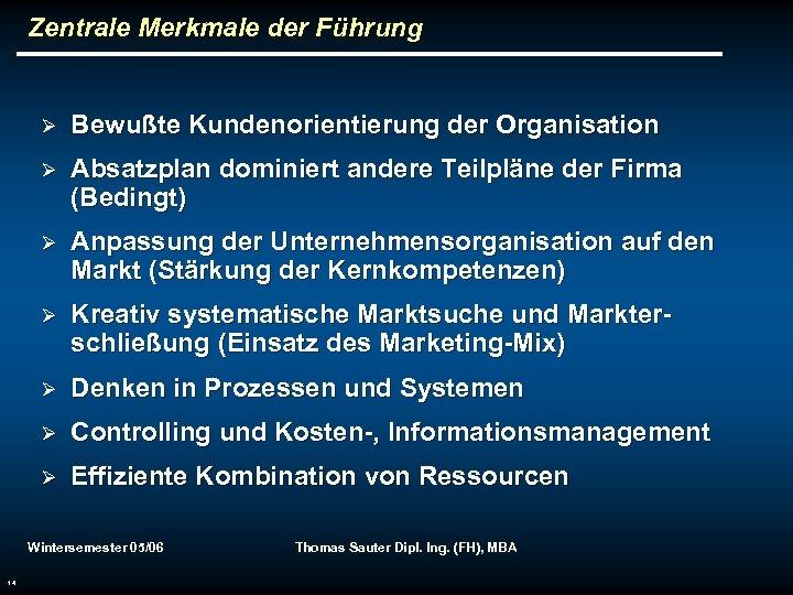 Zentrale Merkmale der Führung Ø Bewußte Kundenorientierung der Organisation Ø Absatzplan dominiert andere Teilpläne