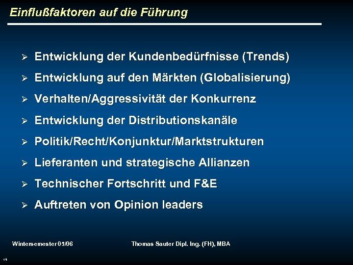 Einflußfaktoren auf die Führung Ø Entwicklung der Kundenbedürfnisse (Trends) Ø Entwicklung auf den Märkten