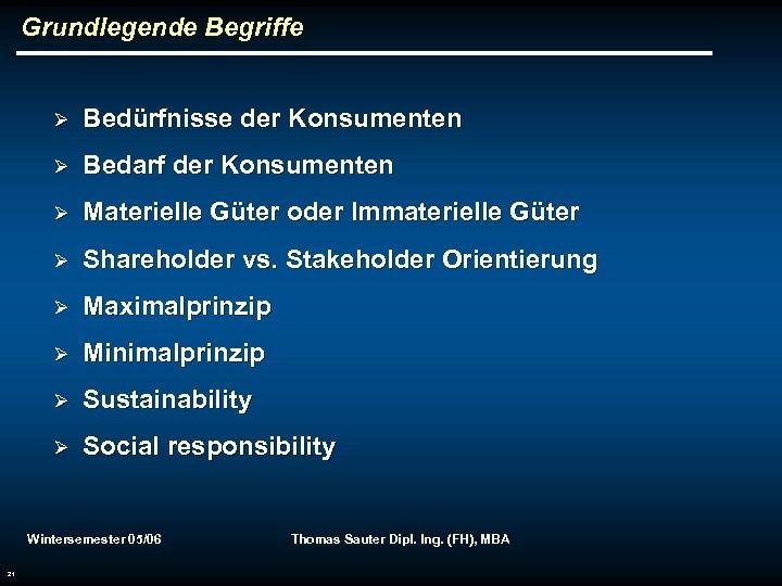 Grundlegende Begriffe Ø Bedürfnisse der Konsumenten Ø Bedarf der Konsumenten Ø Materielle Güter oder