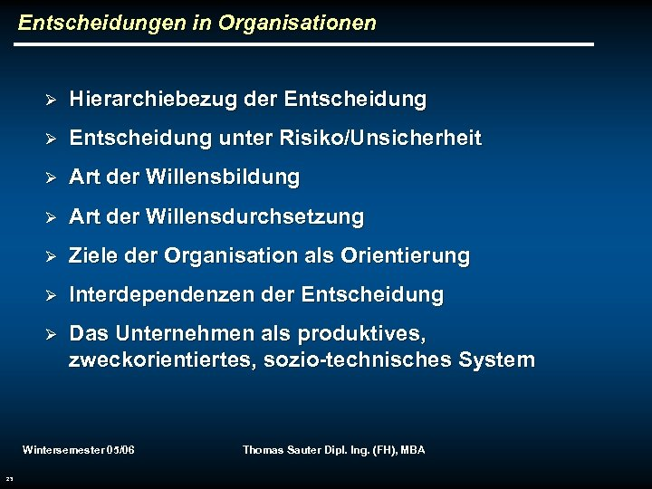 Entscheidungen in Organisationen Ø Hierarchiebezug der Entscheidung Ø Entscheidung unter Risiko/Unsicherheit Ø Art der
