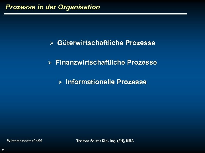 Prozesse in der Organisation Ø Ø Güterwirtschaftliche Prozesse Finanzwirtschaftliche Prozesse Ø Wintersemester 05/06 24