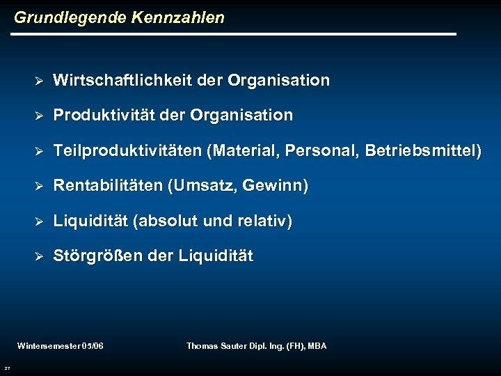 Grundlegende Kennzahlen Ø Wirtschaftlichkeit der Organisation Ø Produktivität der Organisation Ø Teilproduktivitäten (Material, Personal,