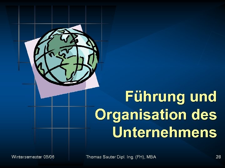 Führung und Organisation des Unternehmens Wintersemester 05/06 Thomas Sauter Dipl. Ing. (FH), MBA 28