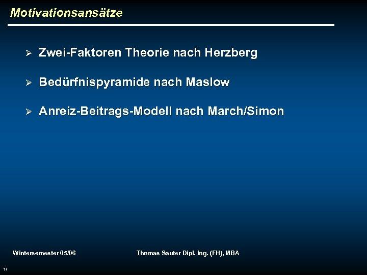 Motivationsansätze Ø Zwei-Faktoren Theorie nach Herzberg Ø Bedürfnispyramide nach Maslow Ø Anreiz-Beitrags-Modell nach March/Simon