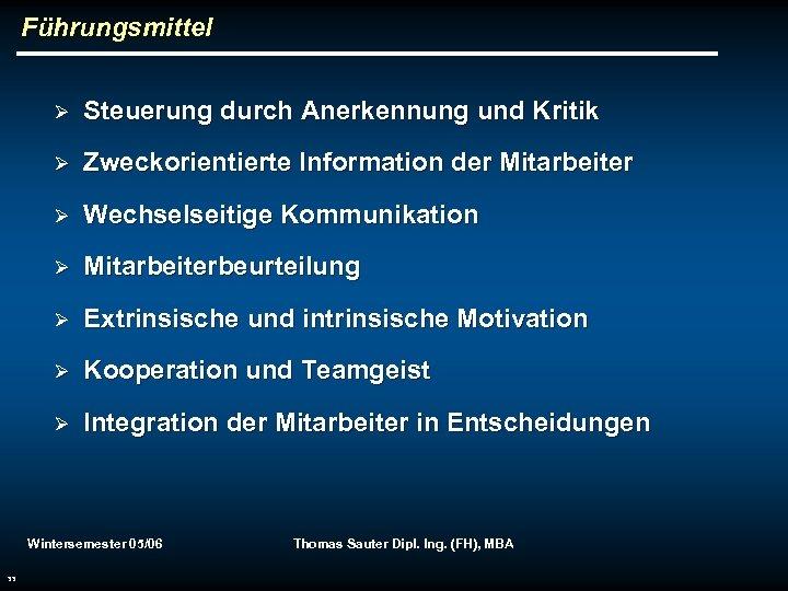 Führungsmittel Ø Steuerung durch Anerkennung und Kritik Ø Zweckorientierte Information der Mitarbeiter Ø Wechselseitige