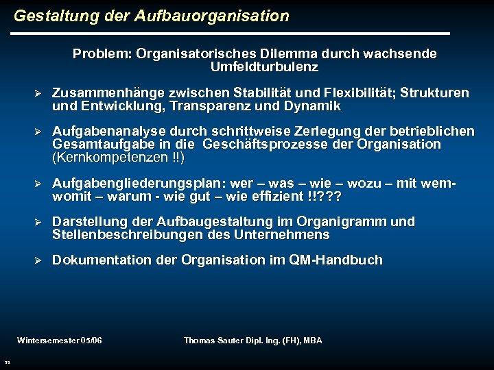 Gestaltung der Aufbauorganisation Problem: Organisatorisches Dilemma durch wachsende Umfeldturbulenz Ø Zusammenhänge zwischen Stabilität und