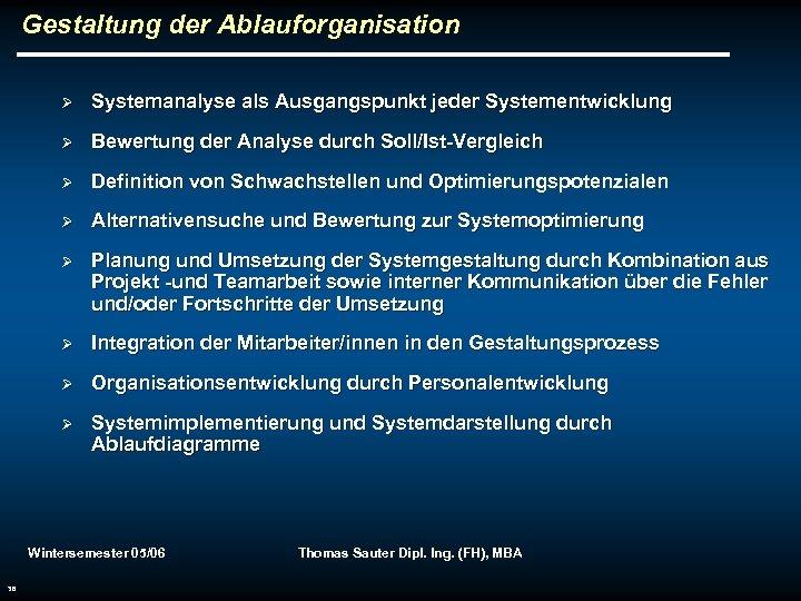 Gestaltung der Ablauforganisation Ø Systemanalyse als Ausgangspunkt jeder Systementwicklung Ø Bewertung der Analyse durch