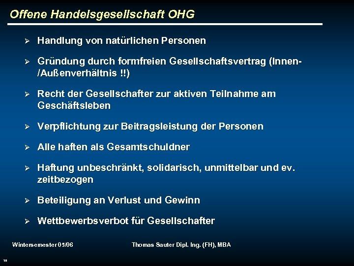 Offene Handelsgesellschaft OHG Ø Handlung von natürlichen Personen Ø Gründung durch formfreien Gesellschaftsvertrag (Innen/Außenverhältnis