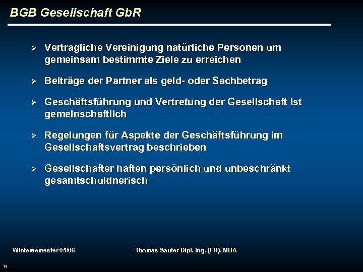 BGB Gesellschaft Gb. R Ø Vertragliche Vereinigung natürliche Personen um gemeinsam bestimmte Ziele zu